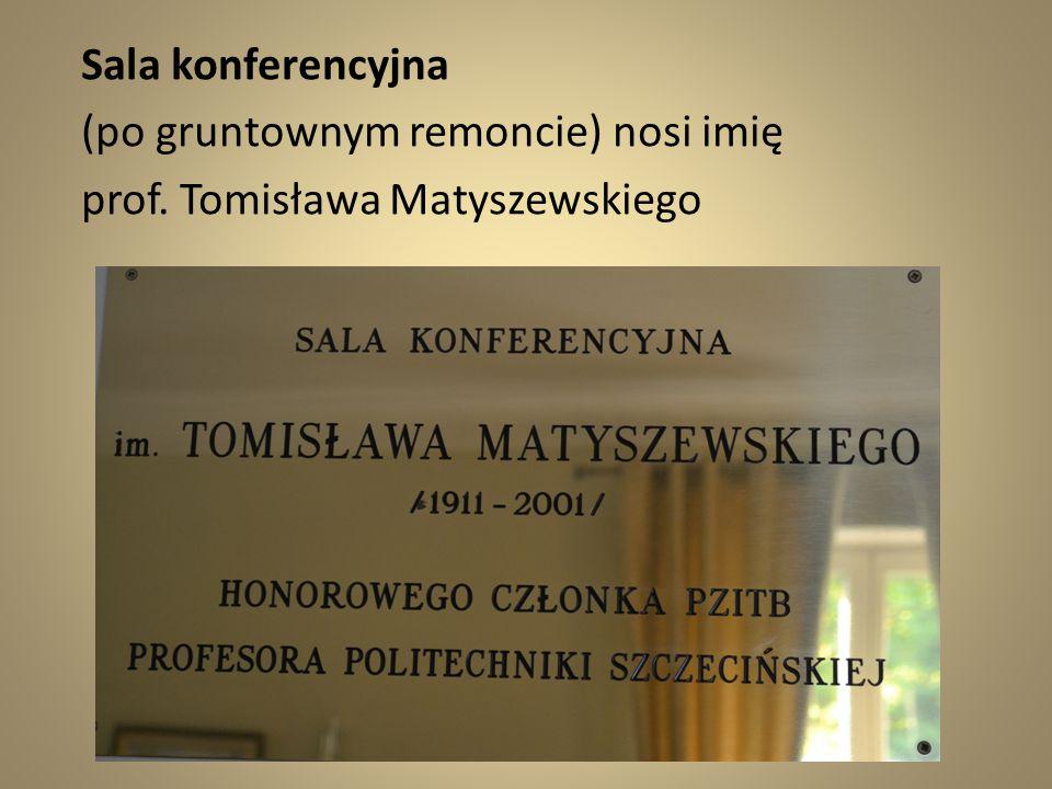 Sala konferencyjna (po gruntownym remoncie) nosi imię prof. Tomisława Matyszewskiego