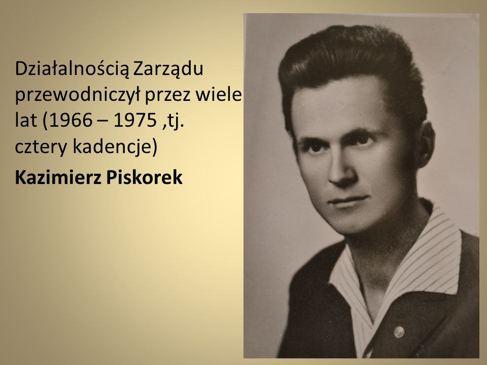 Działalnością Zarządu przewodniczył przez wiele lat (1966 – 1975 ,tj