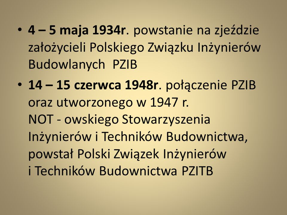 4 – 5 maja 1934r. powstanie na zjeździe założycieli Polskiego Związku Inżynierów Budowlanych PZIB