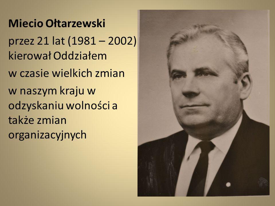 Miecio Ołtarzewski przez 21 lat (1981 – 2002) kierował Oddziałem. w czasie wielkich zmian.