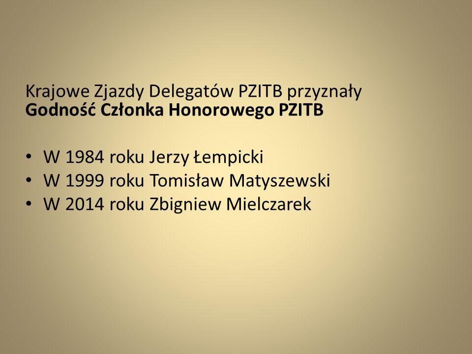 Krajowe Zjazdy Delegatów PZITB przyznały Godność Członka Honorowego PZITB