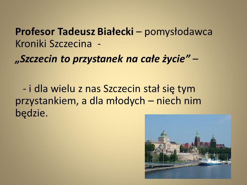Profesor Tadeusz Białecki – pomysłodawca Kroniki Szczecina -