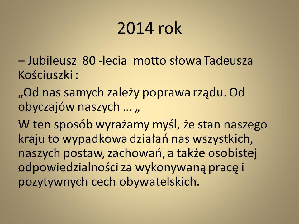 2014 rok – Jubileusz 80 -lecia motto słowa Tadeusza Kościuszki :