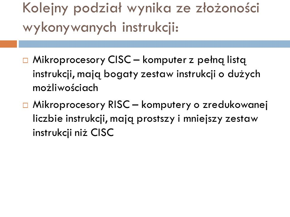 Kolejny podział wynika ze złożoności wykonywanych instrukcji:
