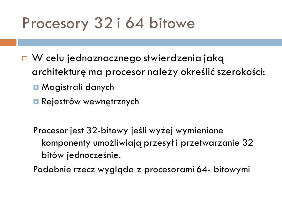 Procesory 32 i 64 bitowe W celu jednoznacznego stwierdzenia jaką architekturę ma procesor należy określić szerokości: