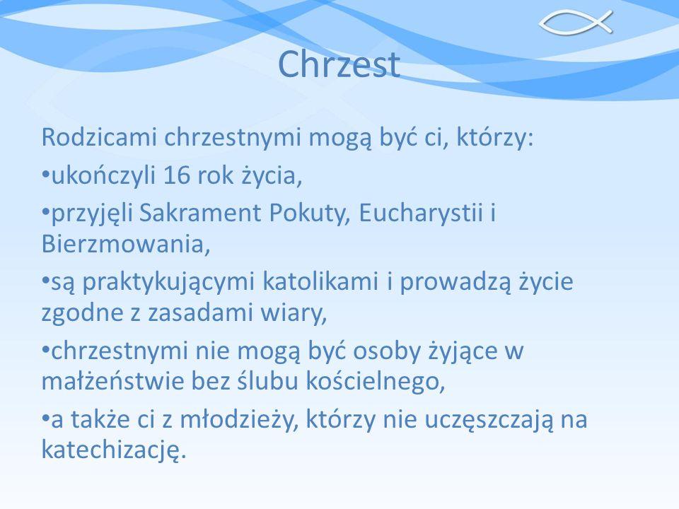 Chrzest Rodzicami chrzestnymi mogą być ci, którzy: