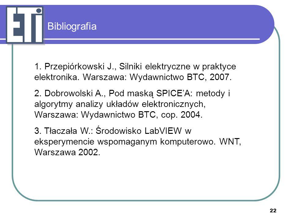 Bibliografia 1. Przepiórkowski J., Silniki elektryczne w praktyce elektronika. Warszawa: Wydawnictwo BTC, 2007.