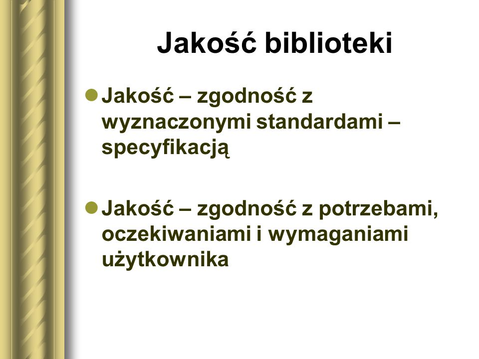Jakość biblioteki Jakość – zgodność z wyznaczonymi standardami – specyfikacją.