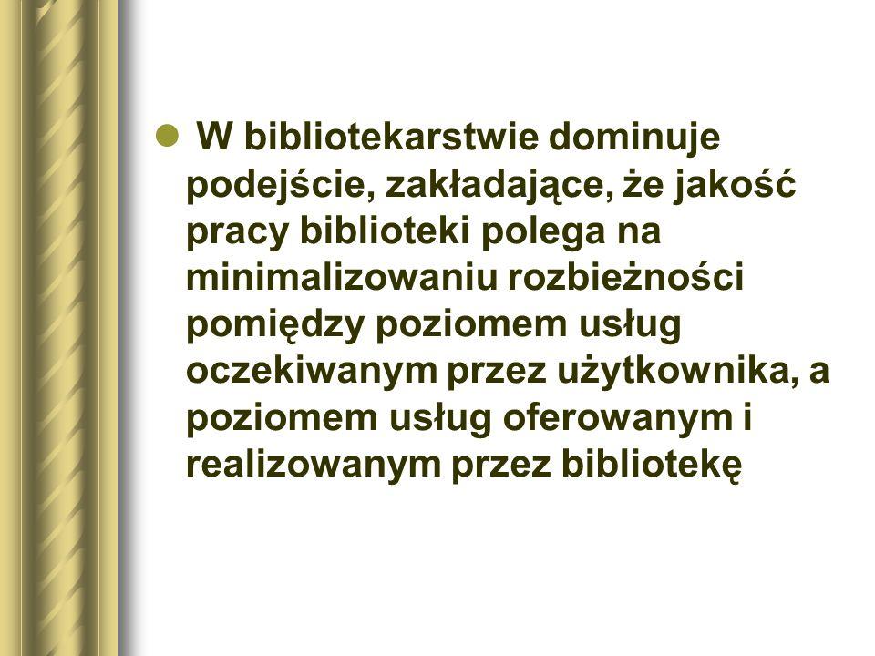 W bibliotekarstwie dominuje podejście, zakładające, że jakość pracy biblioteki polega na minimalizowaniu rozbieżności pomiędzy poziomem usług oczekiwanym przez użytkownika, a poziomem usług oferowanym i realizowanym przez bibliotekę