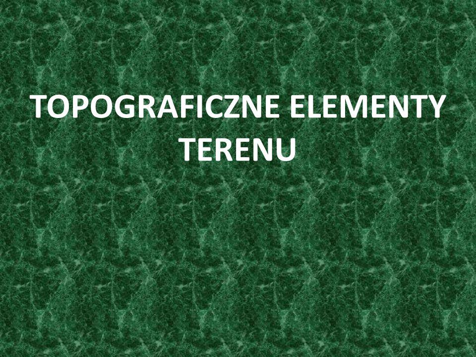 TOPOGRAFICZNE ELEMENTY TERENU