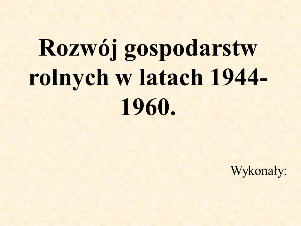 Rozwój gospodarstw rolnych w latach 1944-1960.
