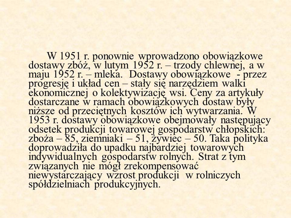 W 1951 r. ponownie wprowadzono obowiązkowe dostawy zbóż, w lutym 1952 r.