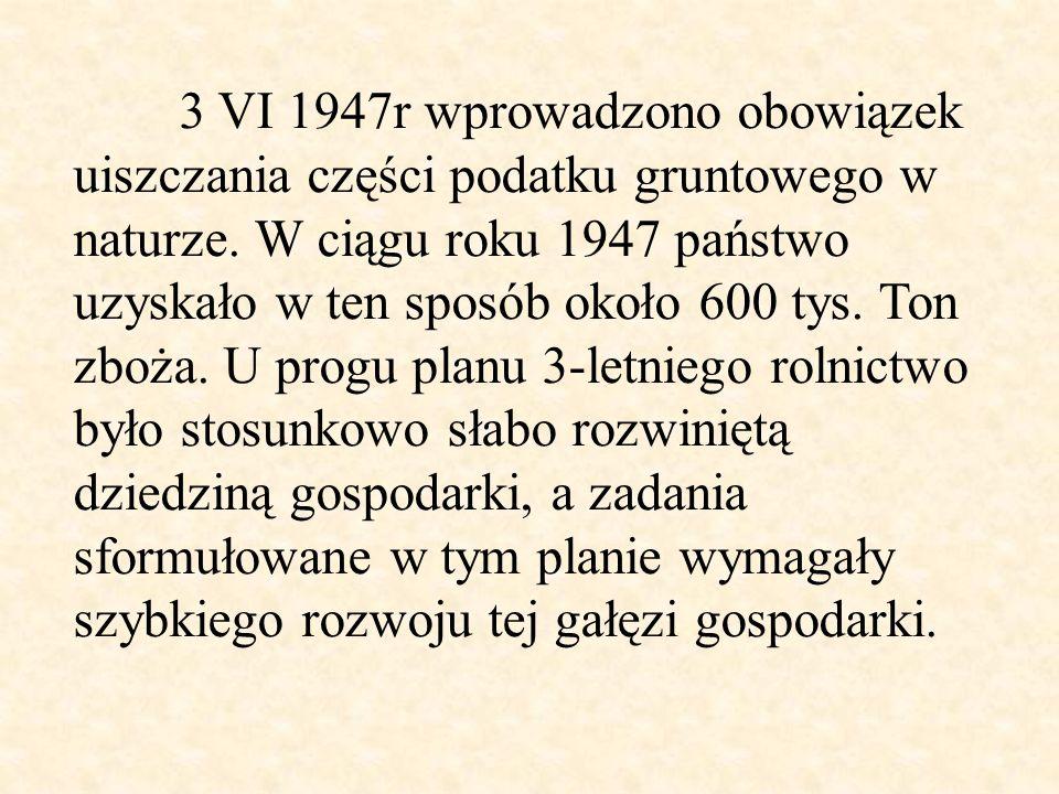3 VI 1947r wprowadzono obowiązek uiszczania części podatku gruntowego w naturze.