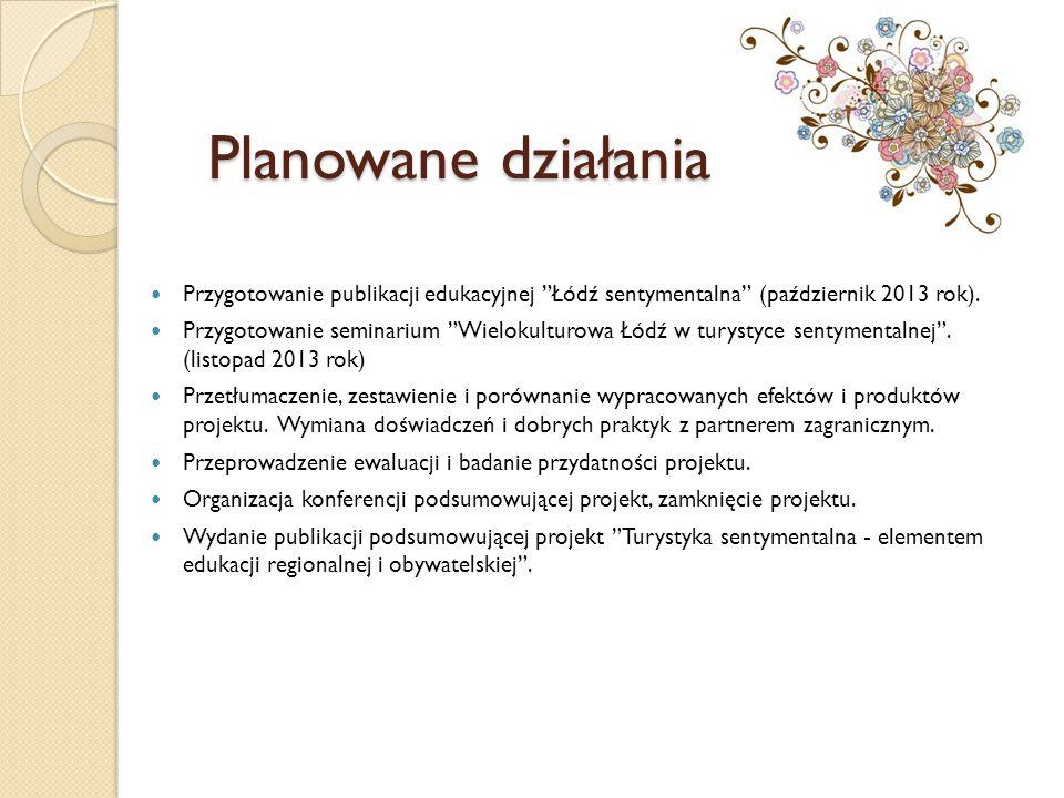 Planowane działania Przygotowanie publikacji edukacyjnej Łódź sentymentalna (październik 2013 rok).