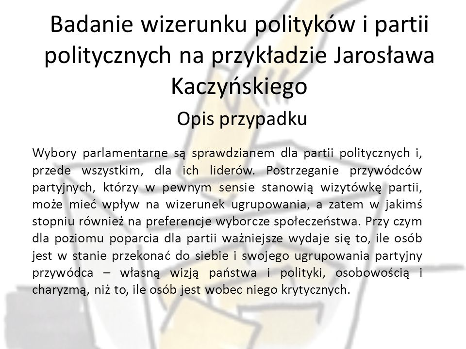 Badanie wizerunku polityków i partii politycznych na przykładzie Jarosława Kaczyńskiego Opis przypadku