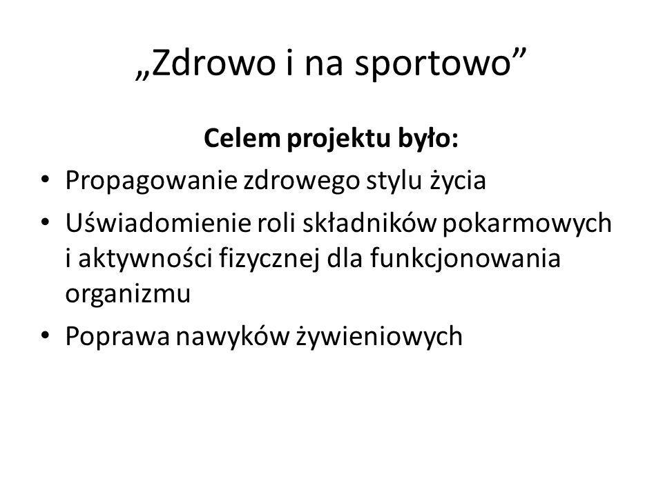 """""""Zdrowo i na sportowo Celem projektu było:"""