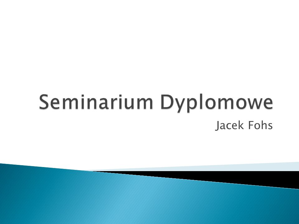 Seminarium Dyplomowe Jacek Fohs
