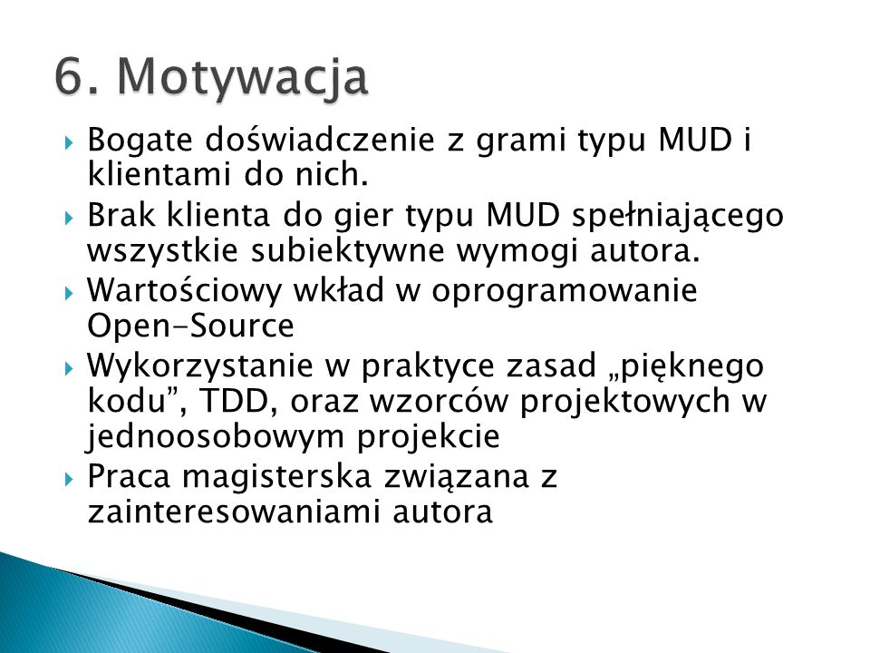 6. Motywacja Bogate doświadczenie z grami typu MUD i klientami do nich.
