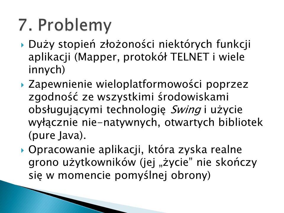 7. Problemy Duży stopień złożoności niektórych funkcji aplikacji (Mapper, protokół TELNET i wiele innych)