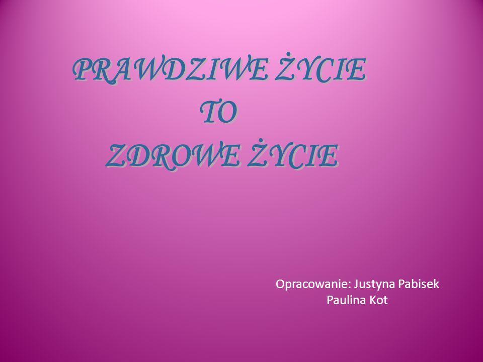 Opracowanie: Justyna Pabisek Paulina Kot