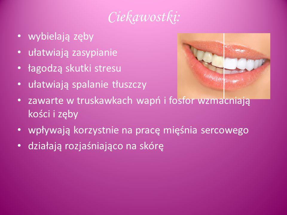 Ciekawostki: wybielają zęby ułatwiają zasypianie łagodzą skutki stresu