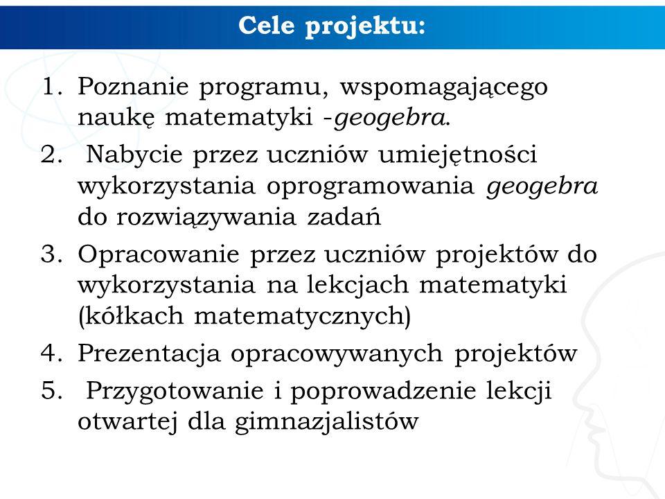 Cele projektu: Poznanie programu, wspomagającego naukę matematyki -geogebra.