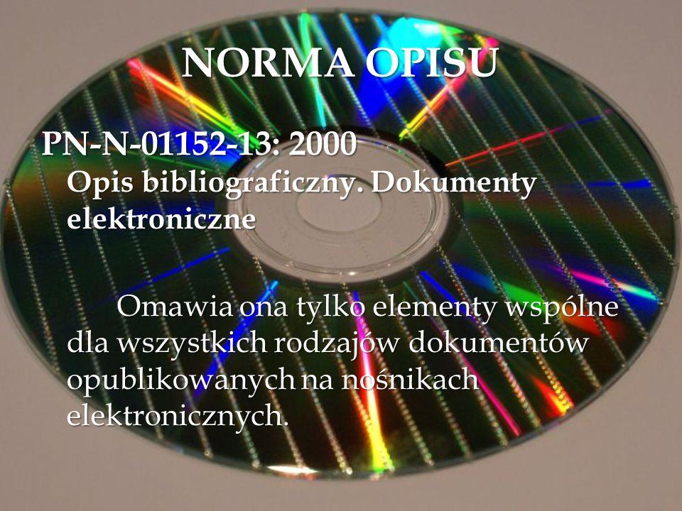 NORMA OPISU PN-N-01152-13: 2000 Opis bibliograficzny. Dokumenty elektroniczne.
