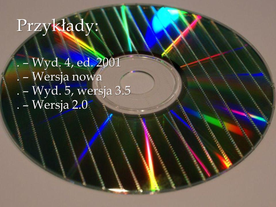 Przykłady: . – Wyd. 4, ed. 2001 . – Wersja nowa . – Wyd. 5, wersja 3.5