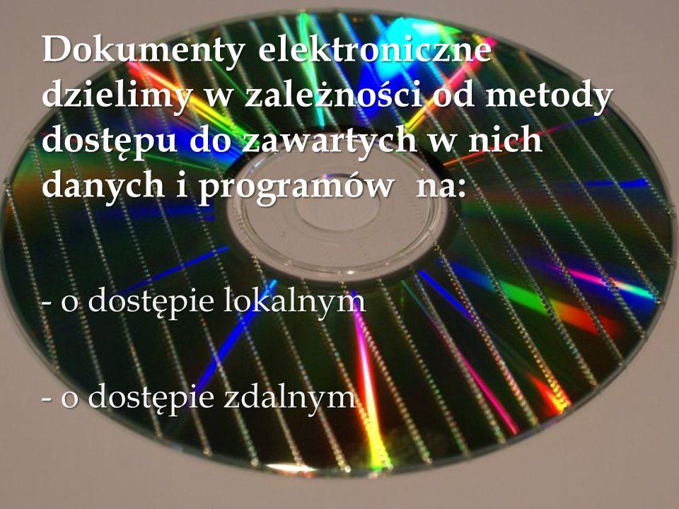 Dokumenty elektroniczne dzielimy w zależności od metody dostępu do zawartych w nich danych i programów na: