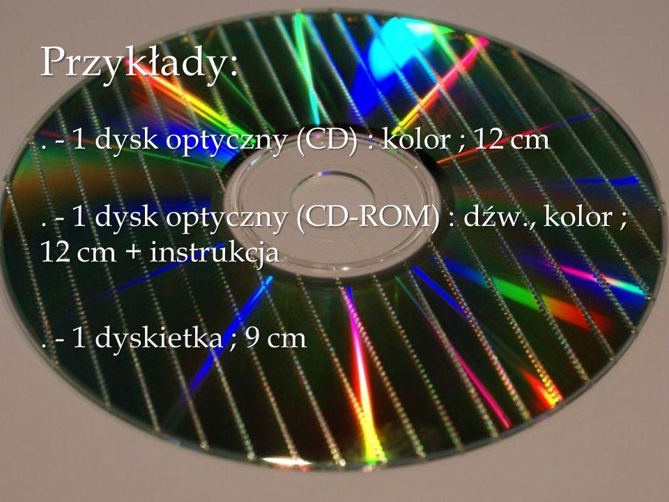 Przykłady: . - 1 dysk optyczny (CD) : kolor ; 12 cm