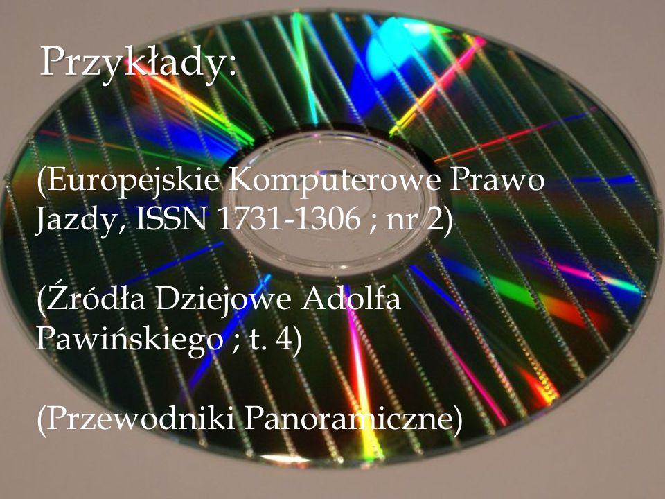 Przykłady: (Europejskie Komputerowe Prawo Jazdy, ISSN 1731-1306 ; nr 2) (Źródła Dziejowe Adolfa Pawińskiego ; t. 4)