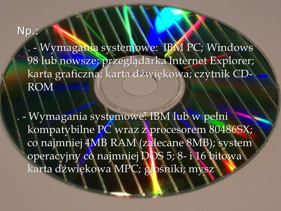 Np.: . - Wymagania systemowe: IBM PC; Windows 98 lub nowsze; przeglądarka Internet Explorer; karta graficzna; karta dźwiękowa; czytnik CD- ROM.