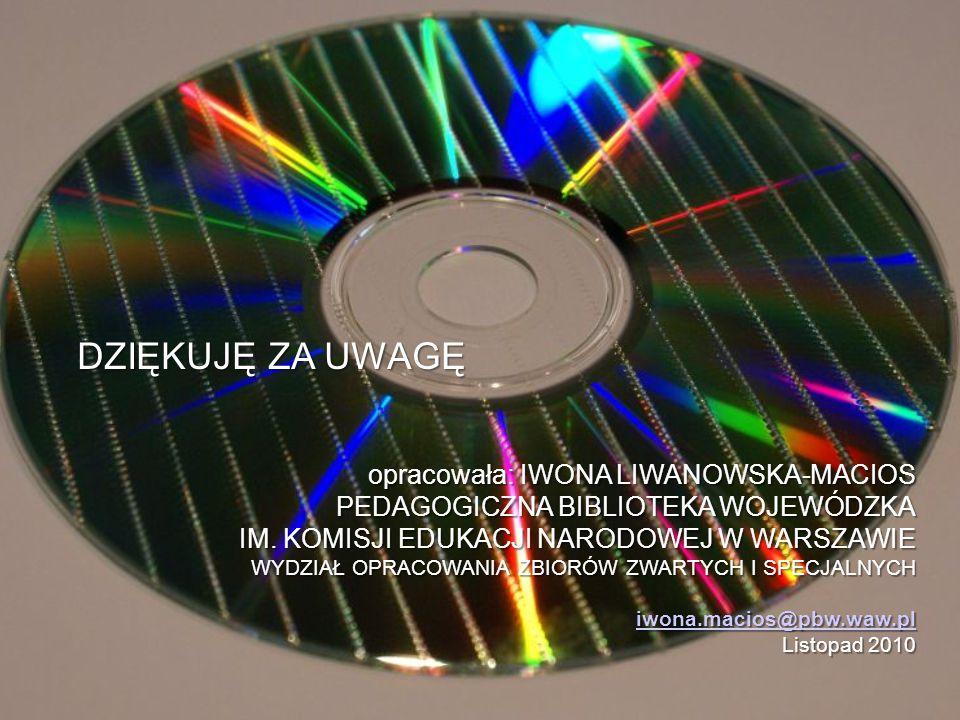 DZIĘKUJĘ ZA UWAGĘ opracowała: IWONA LIWANOWSKA-MACIOS PEDAGOGICZNA BIBLIOTEKA WOJEWÓDZKA IM. KOMISJI EDUKACJI NARODOWEJ W WARSZAWIE.
