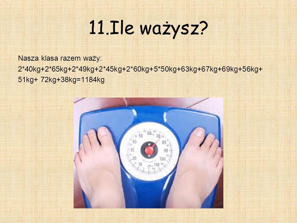 11.Ile ważysz Nasza klasa razem waży: