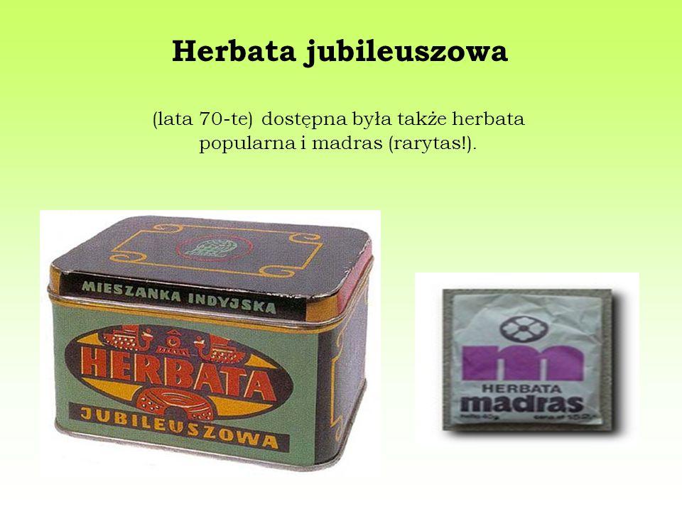 Herbata jubileuszowa (lata 70-te) dostępna była także herbata popularna i madras (rarytas!).