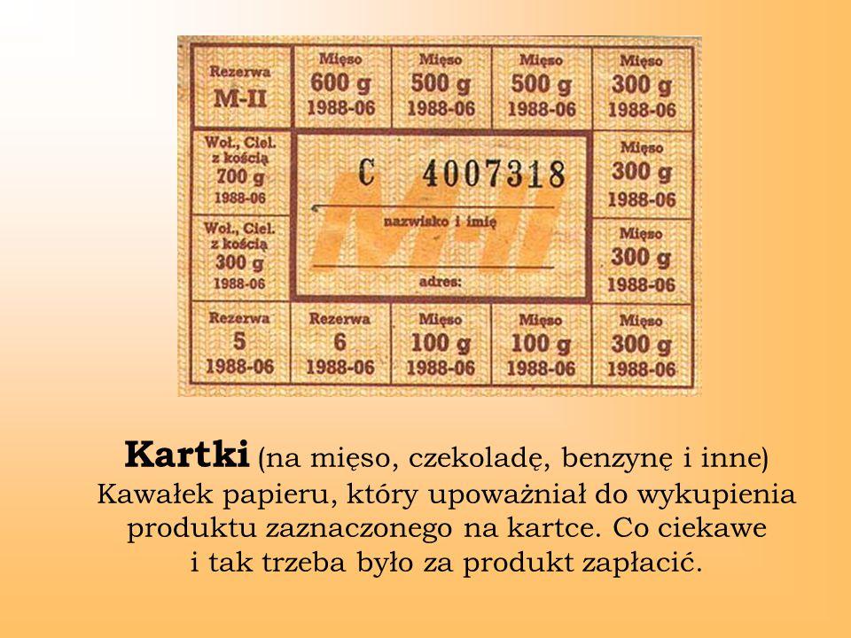 Kartki (na mięso, czekoladę, benzynę i inne) Kawałek papieru, który upoważniał do wykupienia produktu zaznaczonego na kartce.