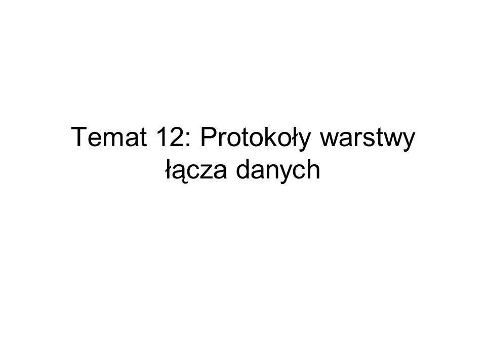 Temat 12: Protokoły warstwy łącza danych