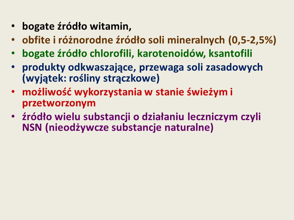 bogate źródło witamin, obfite i różnorodne źródło soli mineralnych (0,5-2,5%) bogate źródło chlorofili, karotenoidów, ksantofili.