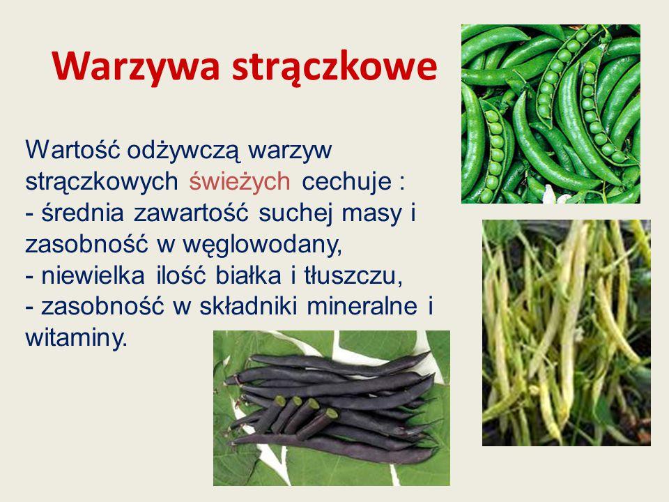 Warzywa strączkowe Wartość odżywczą warzyw strączkowych świeżych cechuje : średnia zawartość suchej masy i zasobność w węglowodany,