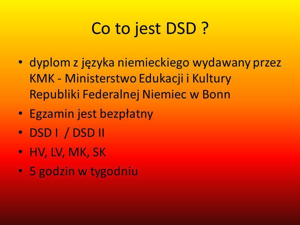 Co to jest DSD dyplom z języka niemieckiego wydawany przez KMK - Ministerstwo Edukacji i Kultury Republiki Federalnej Niemiec w Bonn.