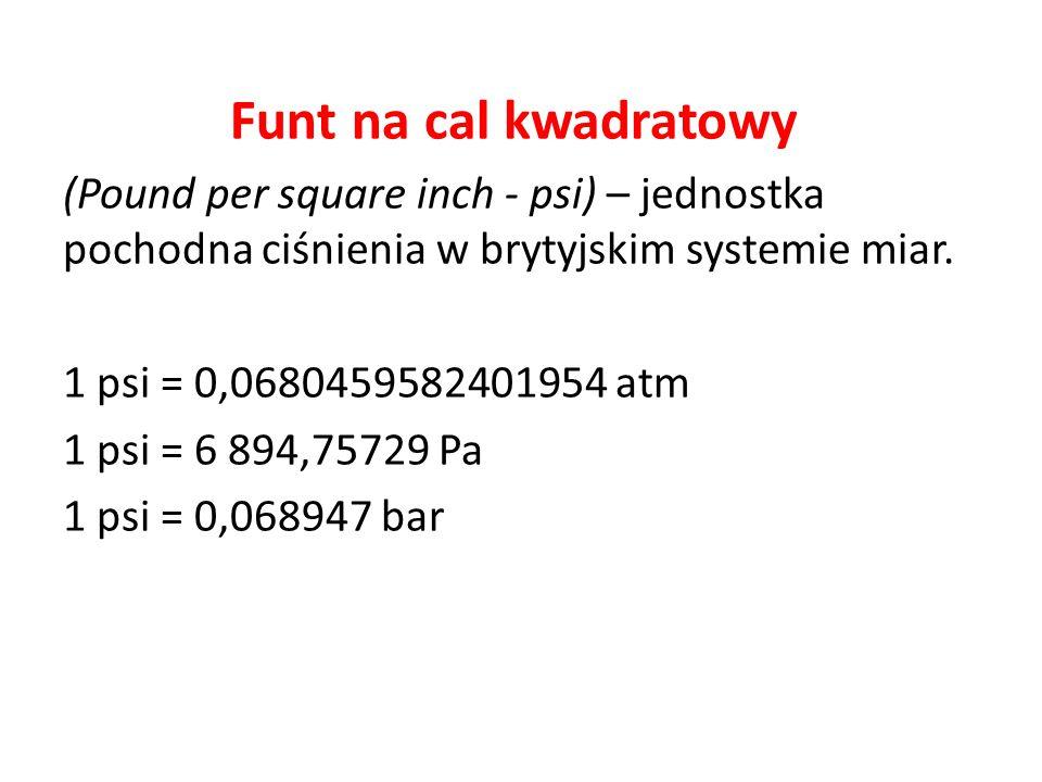 Funt na cal kwadratowy (Pound per square inch - psi) – jednostka pochodna ciśnienia w brytyjskim systemie miar.