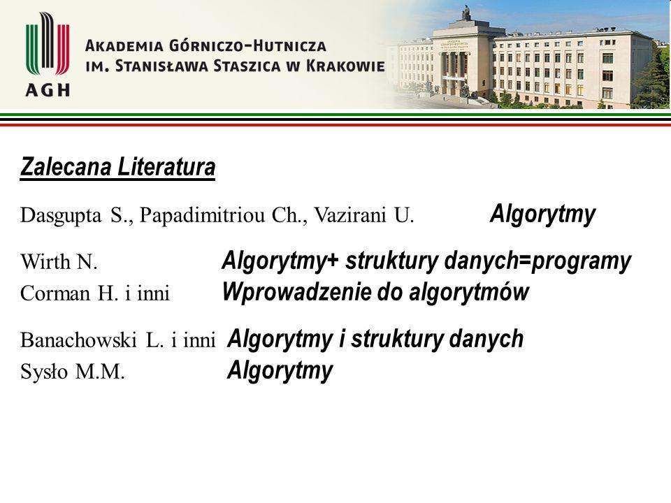 Zalecana Literatura Dasgupta S., Papadimitriou Ch., Vazirani U. Algorytmy.