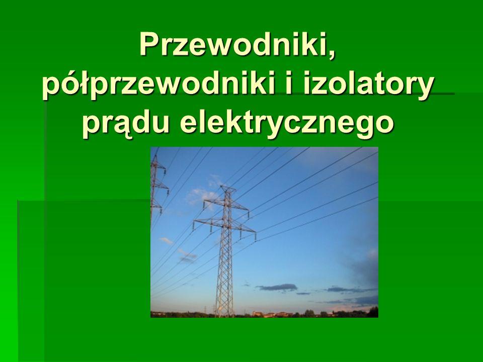 Przewodniki, półprzewodniki i izolatory prądu elektrycznego