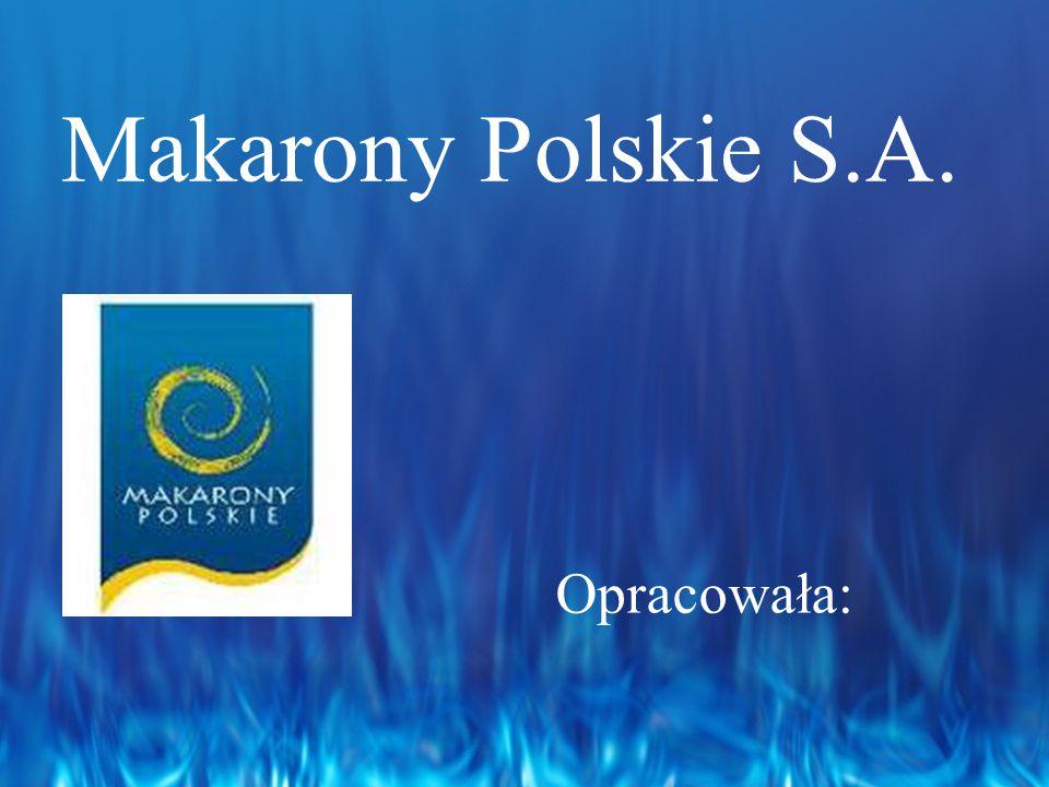 Makarony Polskie S.A. Opracowała: