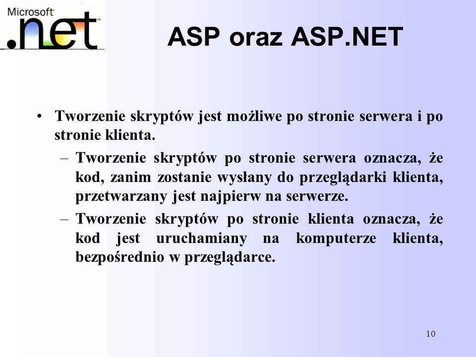 ASP oraz ASP.NET Tworzenie skryptów jest możliwe po stronie serwera i po stronie klienta.