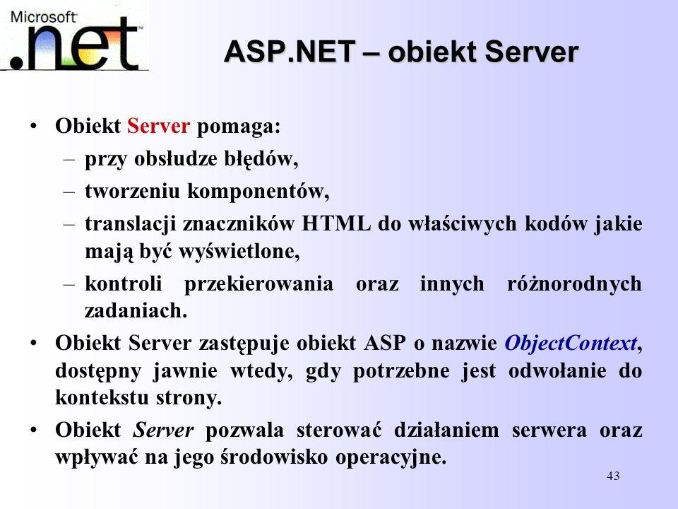 ASP.NET – obiekt Server Obiekt Server pomaga: przy obsłudze błędów,