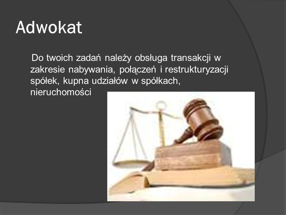 Adwokat Do twoich zadań należy obsługa transakcji w zakresie nabywania, połączeń i restrukturyzacji spółek, kupna udziałów w spółkach, nieruchomości.