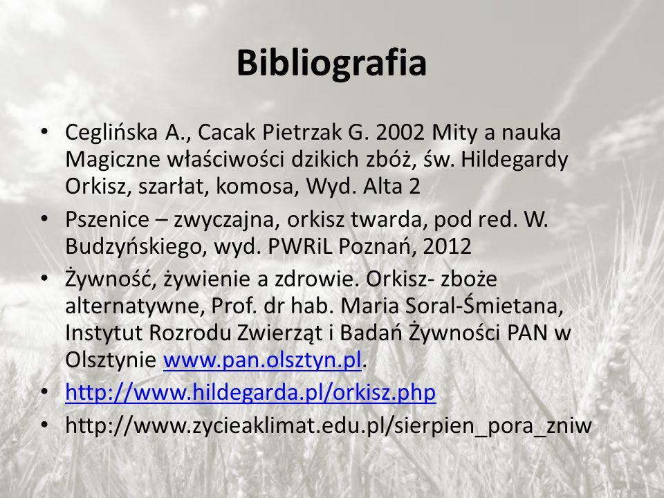 Bibliografia Ceglińska A., Cacak Pietrzak G. 2002 Mity a nauka Magiczne właściwości dzikich zbóż, św. Hildegardy Orkisz, szarłat, komosa, Wyd. Alta 2.