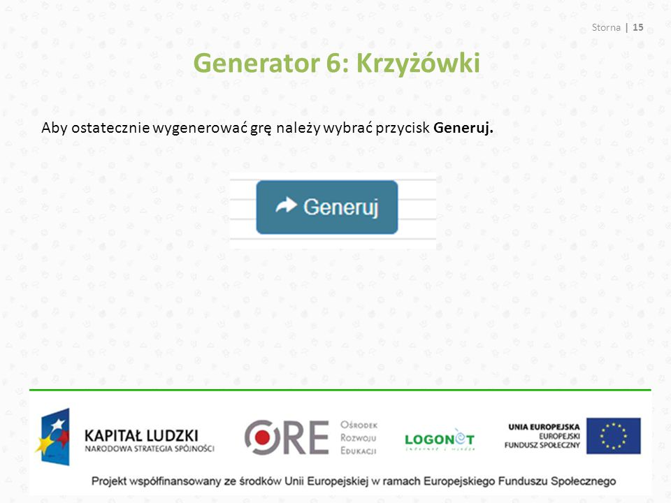 Generator 6: Krzyżówki Aby ostatecznie wygenerować grę należy wybrać przycisk Generuj.