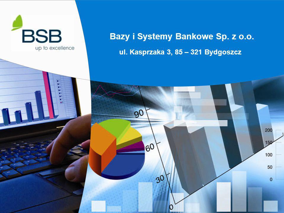 Bazy i Systemy Bankowe Sp. z o.o. ul. Kasprzaka 3, 85 – 321 Bydgoszcz